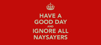 ignore all naysayers