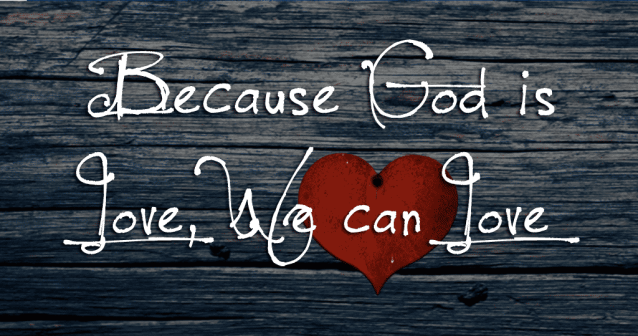 Because-God-is-Love-We-can-Love-Blog-Header